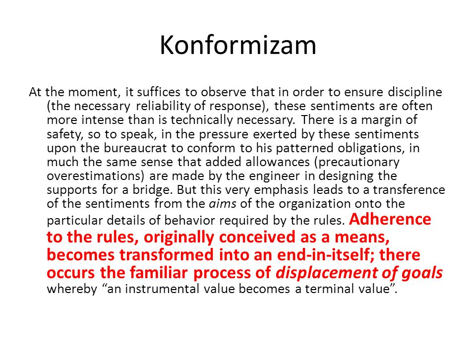 Konformizam At the moment, it suffices to observe that in order to ensure discipline (the necessary reliability of response), these sentiments are often more intense than is technically necessary.