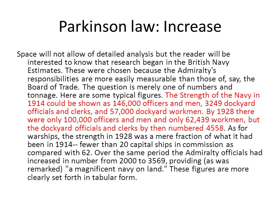 Parkinson law: Increase Space will not allow of detailed analysis but the reader will be interested to know that research began in the British Navy Estimates.