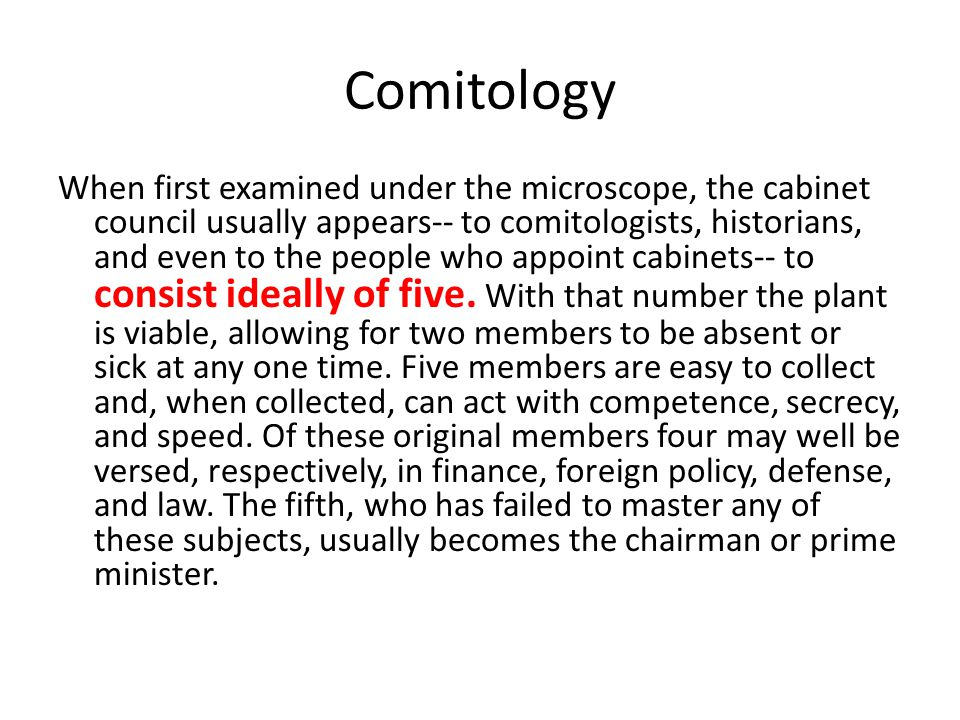 Comitology When first examined under the microscope, the cabinet council usually appears-- to comitologists, historians, and even to the people who appoint cabinets-- to consist ideally of five.