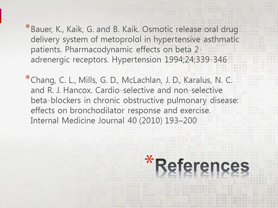 * Bauer, K., Kaik, G. and B. Kaik. Osmotic release oral drug delivery system of metoprolol in hypertensive asthmatic patients. Pharmacodynamic effects