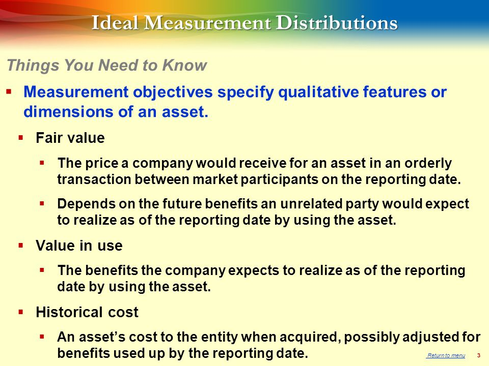 33 Ideal Measurement Distributions  Measurement objectives specify qualitative features or dimensions of an asset.