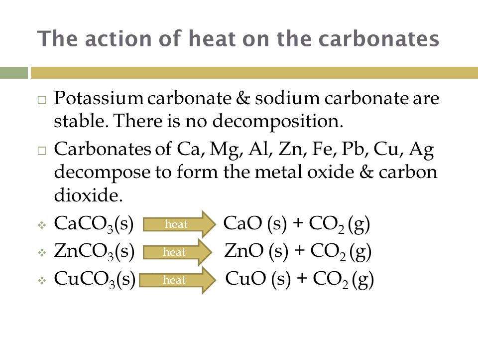 The action of heat on the carbonates  Potassium carbonate & sodium carbonate are stable.
