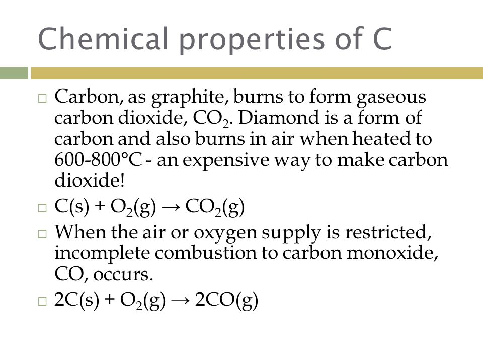 Chemical properties of C  Carbon, as graphite, burns to form gaseous carbon dioxide, CO 2.