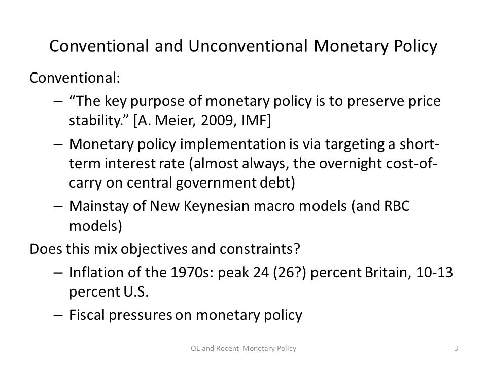 Conventional and Unconventional Monetary Policy Conventional: – The key purpose of monetary policy is to preserve price stability. [A.