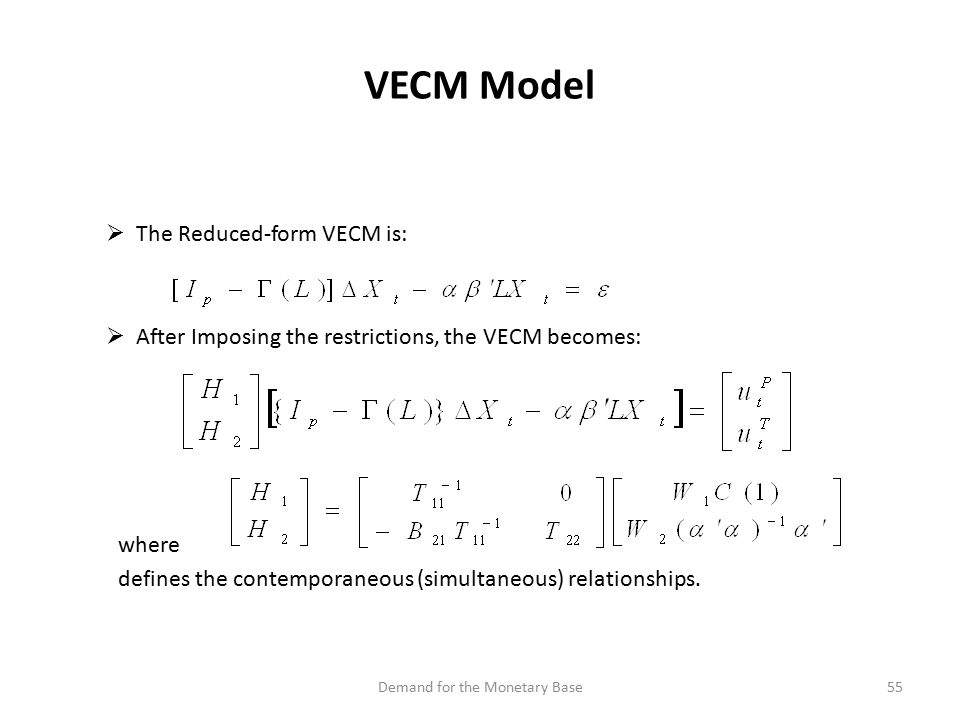 VECM Model  The Reduced-form VECM is:  After Imposing the restrictions, the VECM becomes: where defines the contemporaneous (simultaneous) relationships.