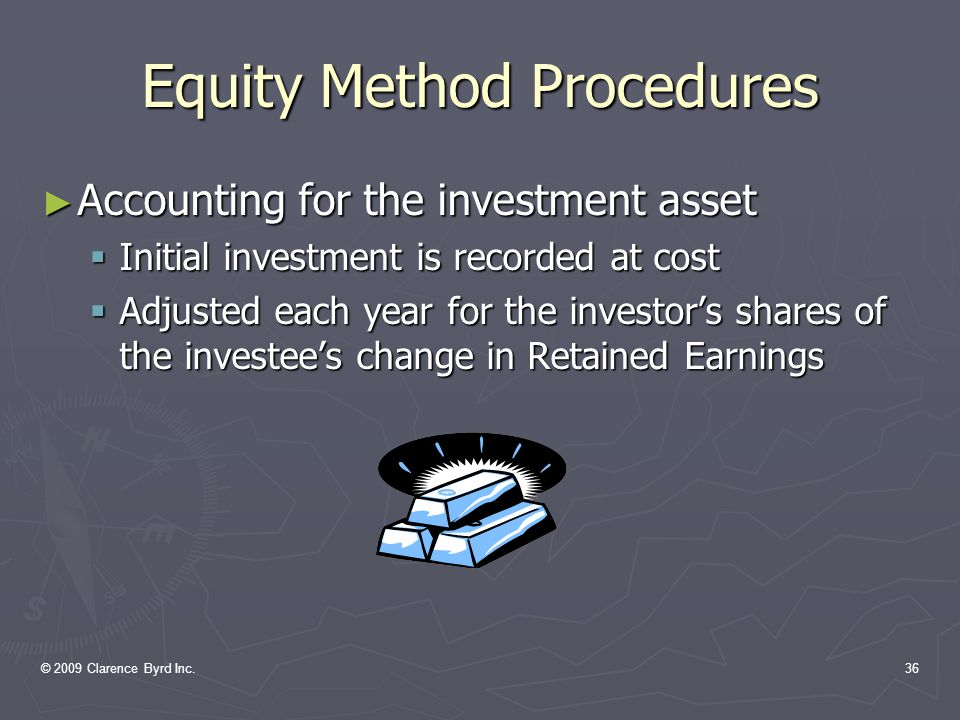 © 2009 Clarence Byrd Inc.35 Significantly Influenced Companies ► Required Accounting Procedures: Section 3051 requires the use of the equity method