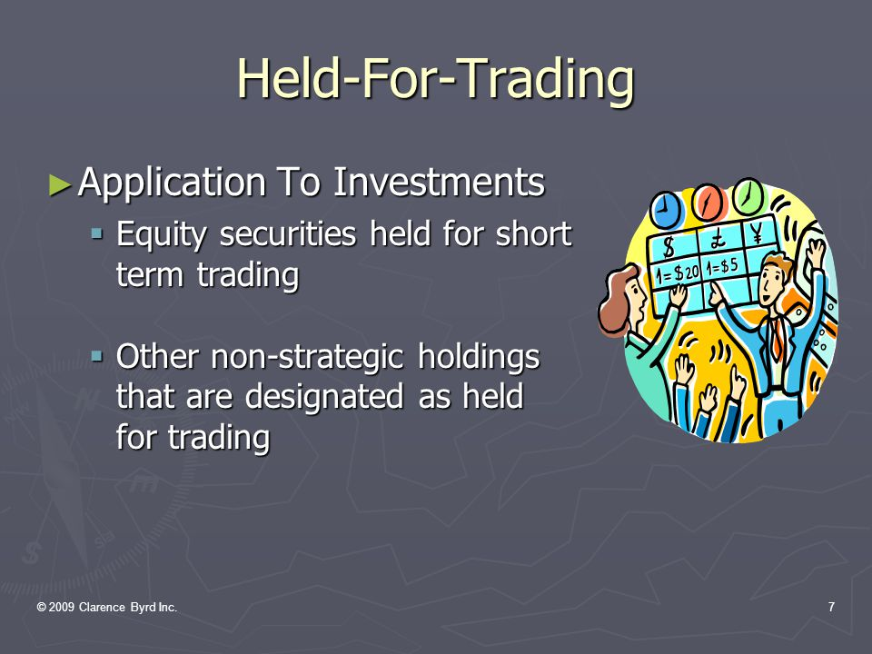 © 2009 Clarence Byrd Inc.7 Held-For-Trading ► Application To Investments  Equity securities held for short term trading  Other non-strategic holdings that are designated as held for trading