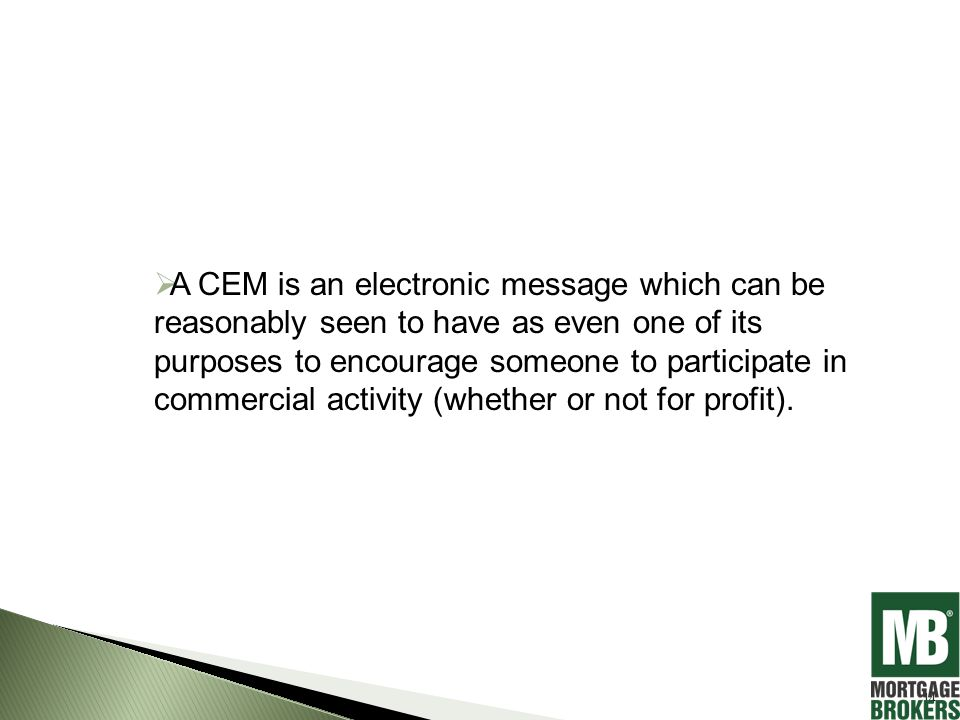  A CEM is an electronic message which can be reasonably seen to have as even one of its purposes to encourage someone to participate in commercial activity (whether or not for profit).