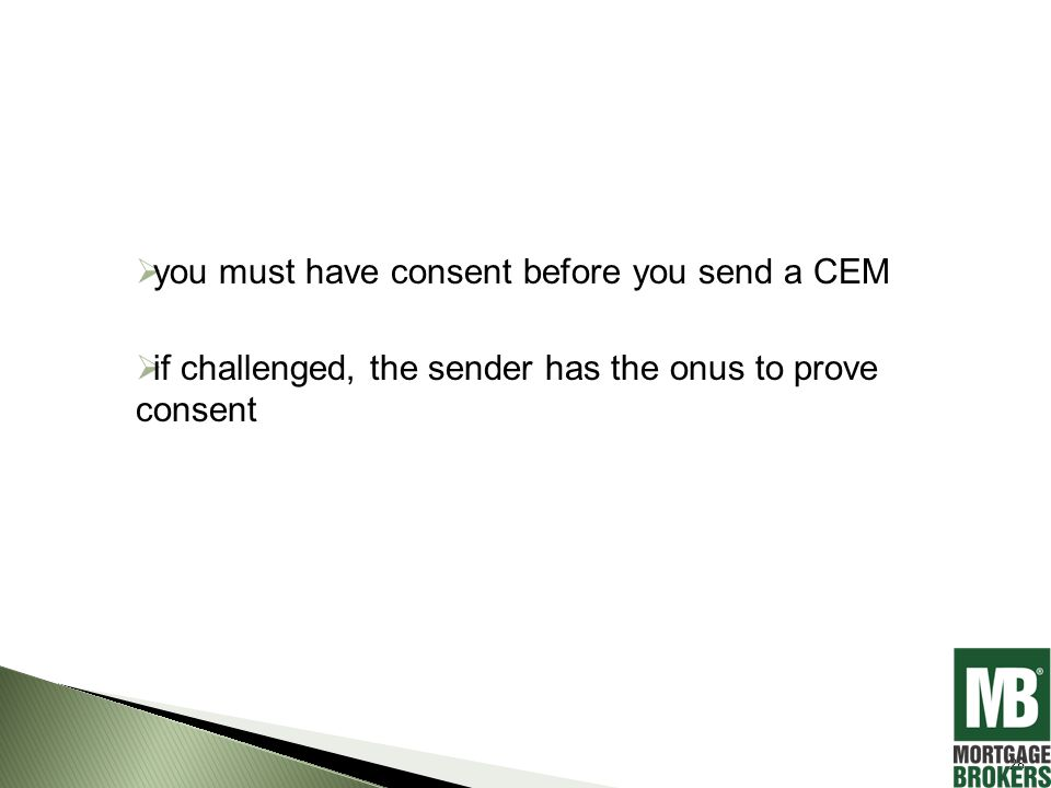  you must have consent before you send a CEM  if challenged, the sender has the onus to prove consent 28
