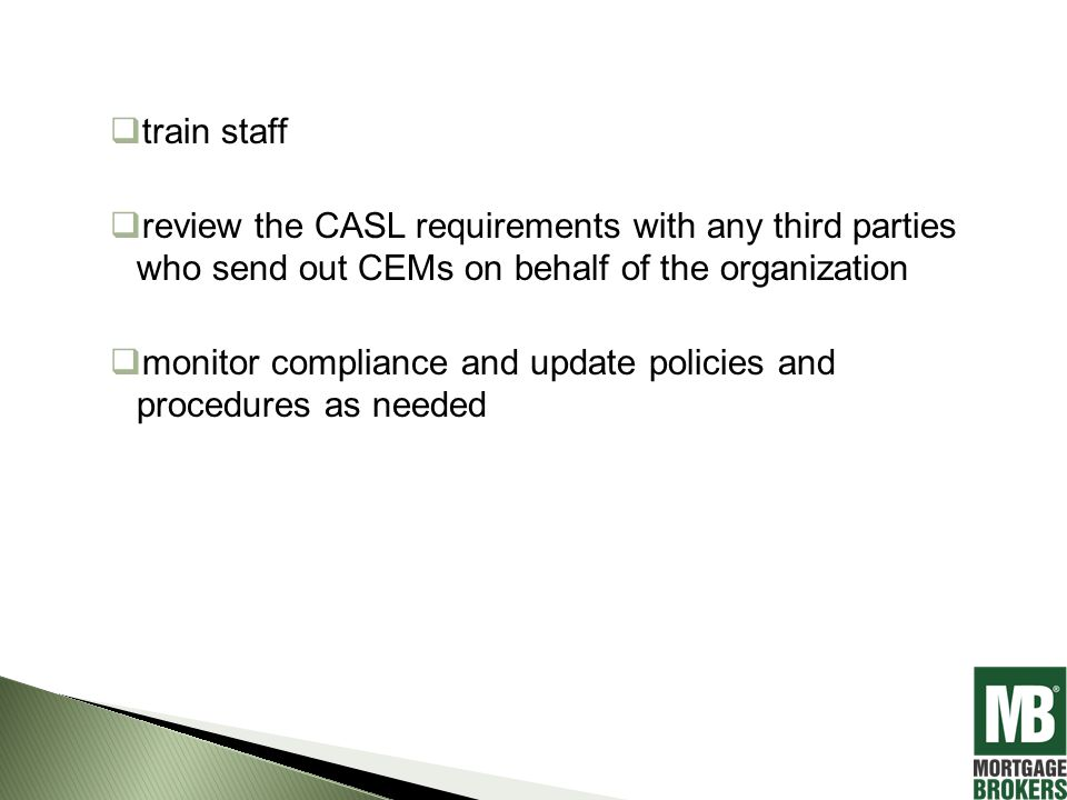  train staff  review the CASL requirements with any third parties who send out CEMs on behalf of the organization  monitor compliance and update policies and procedures as needed