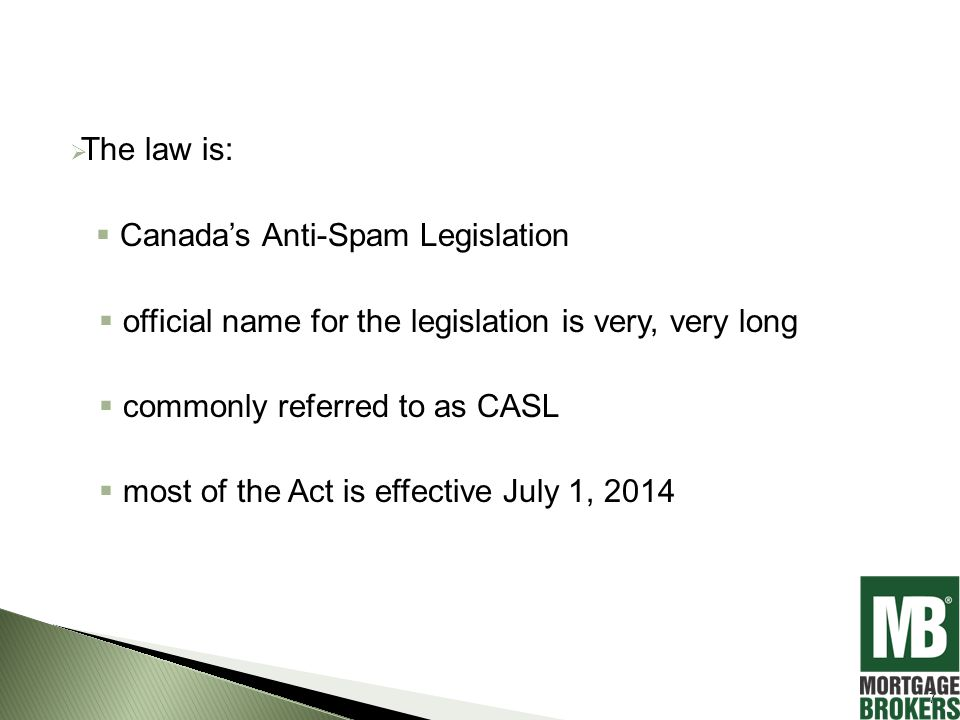  The law is:  Canada's Anti-Spam Legislation  official name for the legislation is very, very long  commonly referred to as CASL  most of the Act is effective July 1, 2014 7