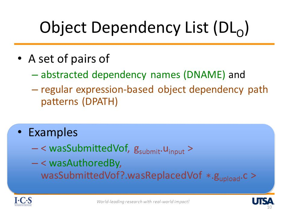 Object Dependency List (DL O ) A set of pairs of – abstracted dependency names (DNAME) and – regular expression-based object dependency path patterns (DPATH) Examples – 10 World-leading research with real-world impact!