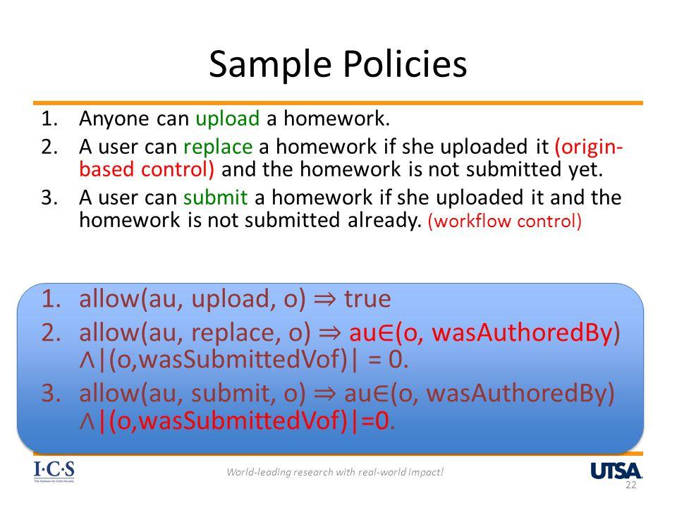 Sample Policies 1.allow(au, upload, o) ⇒ true 2.allow(au, replace, o) ⇒ au ∈ (o, wasAuthoredBy) ∧ |(o,wasSubmittedVof)| = 0.