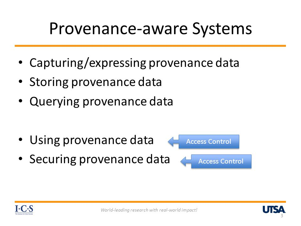 Access control in Provenance-aware Systems Provenance Access Control (PAC) – Controlling access to provenance data which could be more sensitive than the underlying data – Needs access control models/mechanisms (e.g, RBAC) – (Meaningful) control granularity.