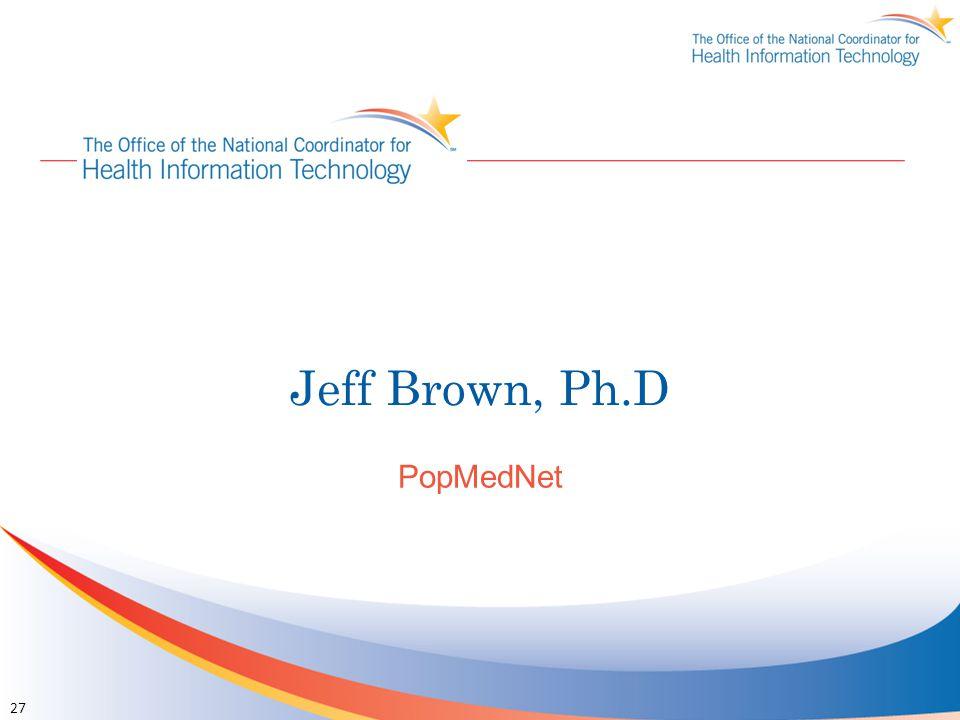 Jeff Brown, Ph.D PopMedNet 27
