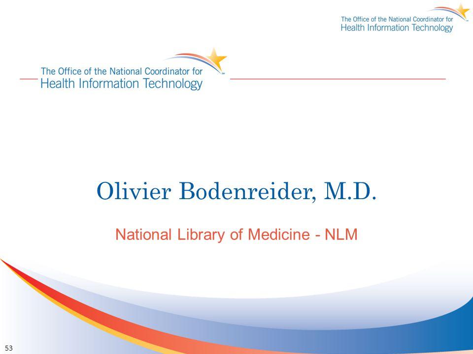 Olivier Bodenreider, M.D. National Library of Medicine - NLM 53