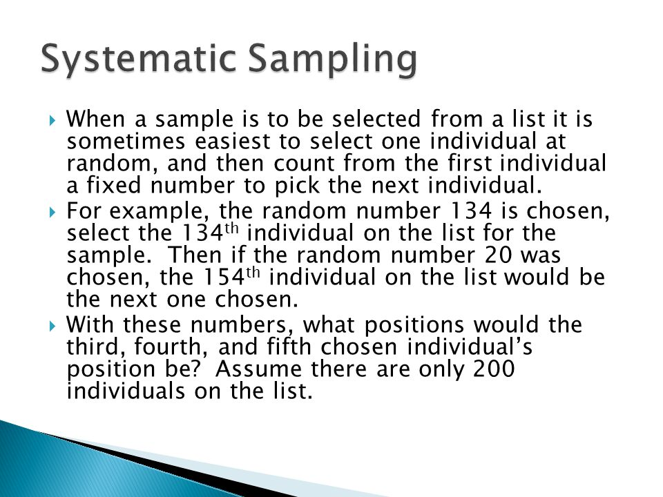  When a sample is to be selected from a list it is sometimes easiest to select one individual at random, and then count from the first individual a fixed number to pick the next individual.