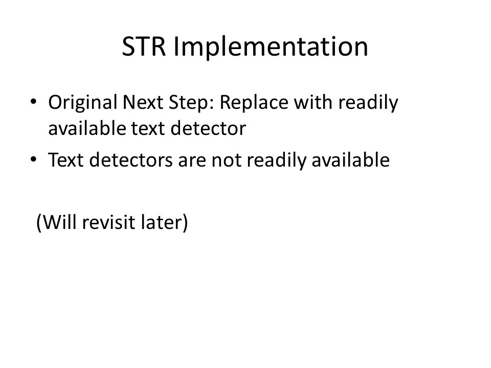 STR Implementation Original Next Step: Replace with readily available text detector Text detectors are not readily available (Will revisit later)