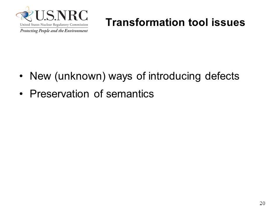 20 Transformation tool issues New (unknown) ways of introducing defects Preservation of semantics