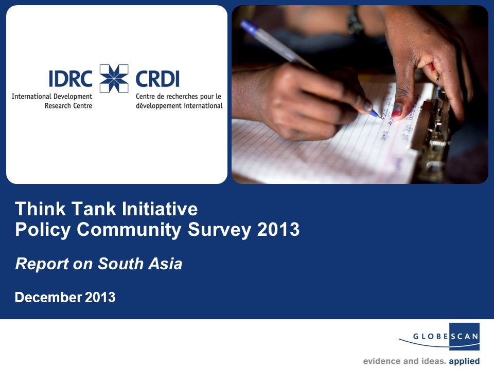 1 Think Tank Initiative Policy Community Survey 2013 Report on South Asia December 2013