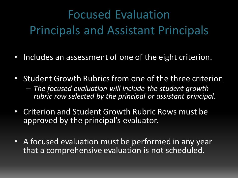 Focused Evaluation Principals and Assistant Principals Includes an assessment of one of the eight criterion.