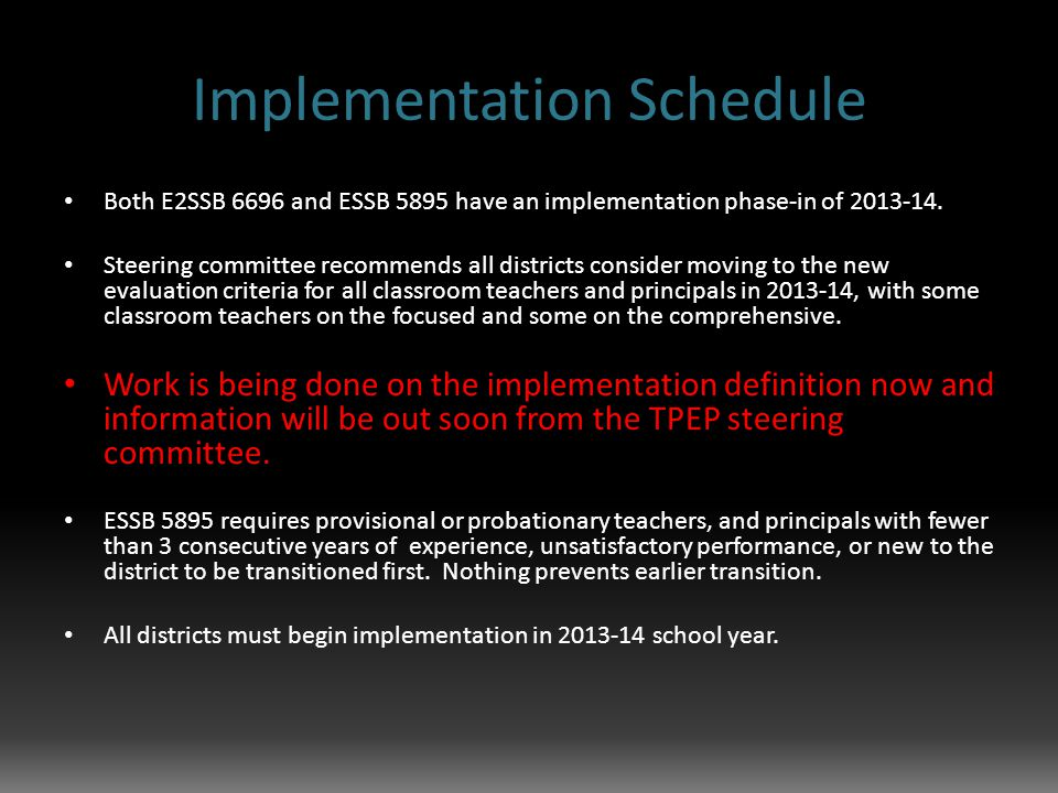 Implementation Schedule Both E2SSB 6696 and ESSB 5895 have an implementation phase-in of 2013-14.