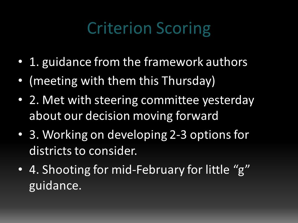 Criterion Scoring 1. guidance from the framework authors (meeting with them this Thursday) 2.