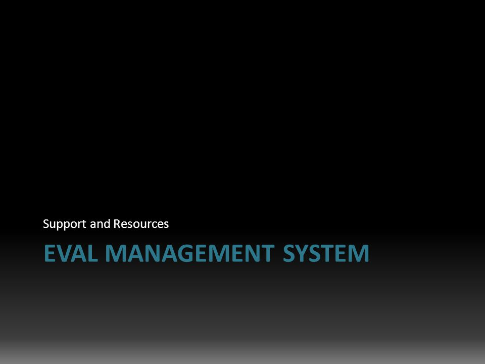 EVAL MANAGEMENT SYSTEM Support and Resources