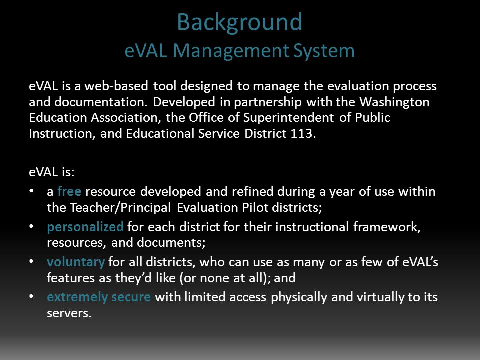 Background eVAL Management System eVAL is a web-based tool designed to manage the evaluation process and documentation.