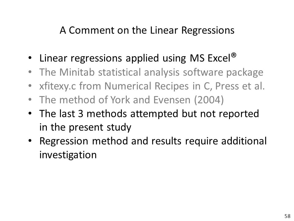 58 A Comment on the Linear Regressions Linear regressions applied using MS Excel ® The Minitab statistical analysis software package xfitexy.c from Numerical Recipes in C, Press et al.