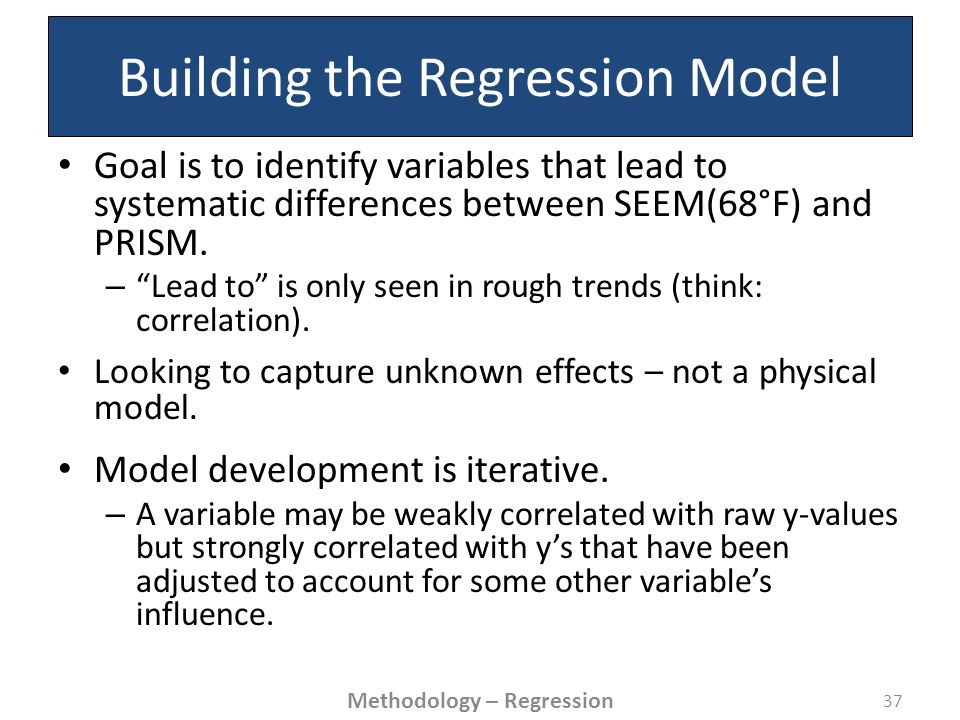 Building the Regression Model Goal is to identify variables that lead to systematic differences between SEEM(68°F) and PRISM.