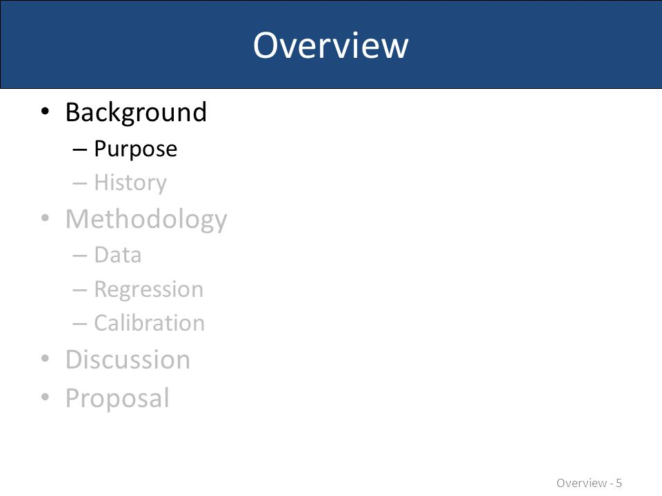 Overview Background – Purpose – History Methodology – Data – Regression – Calibration Discussion Proposal Overview - 86