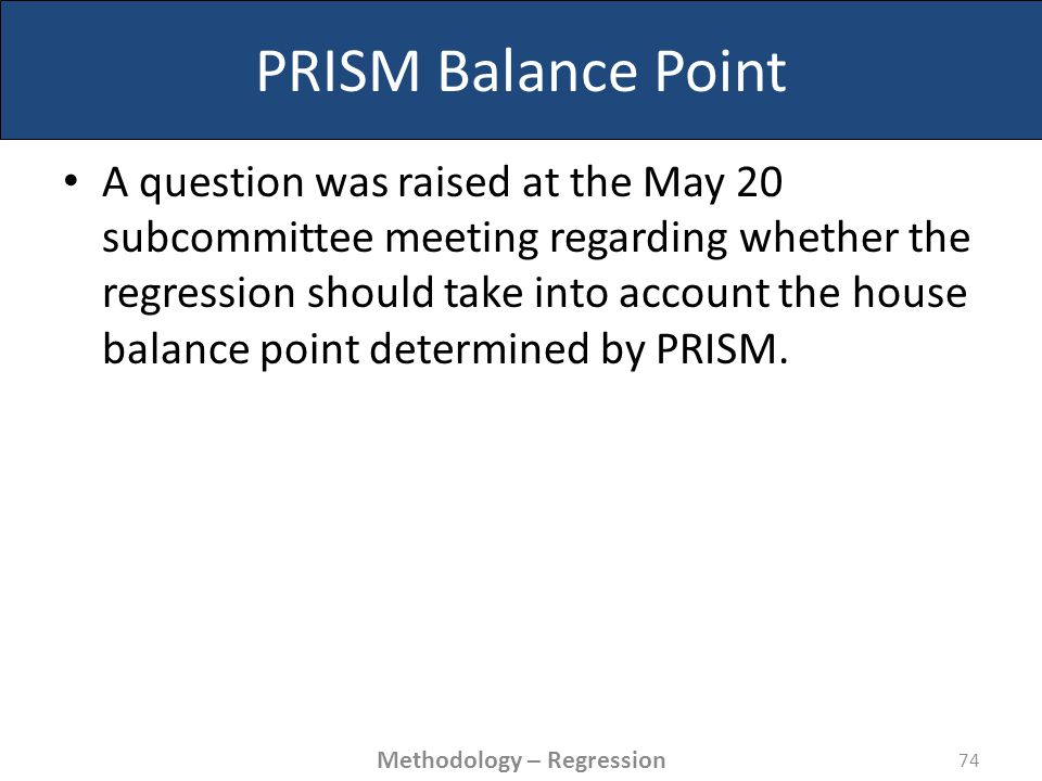 PRISM Balance Point A question was raised at the May 20 subcommittee meeting regarding whether the regression should take into account the house balance point determined by PRISM.