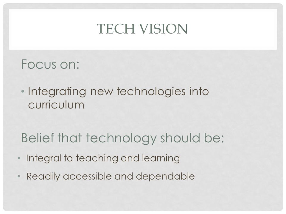 TECH VISION Focus on: Student achievement Differentiated Learning Belief that instruction should be: Engaging Student centered Collaborative Interactive