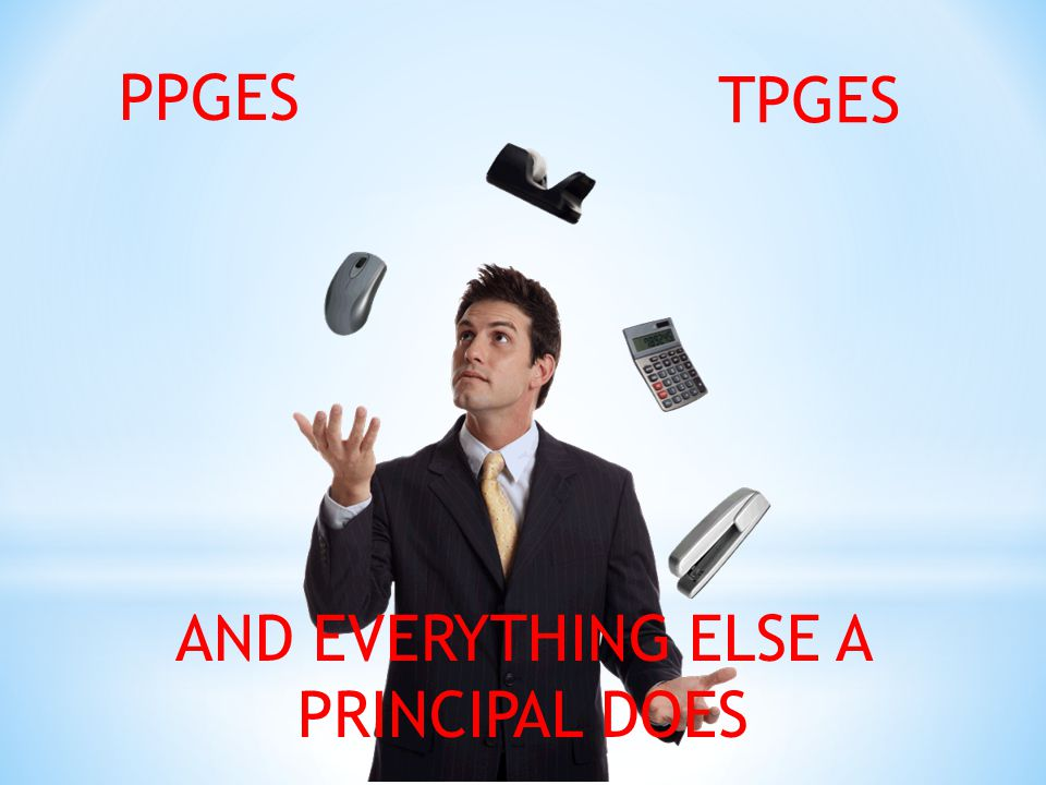 PPGES TPGES AND EVERYTHING ELSE A PRINCIPAL DOES