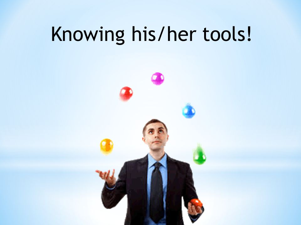 Knowing his/her tools!
