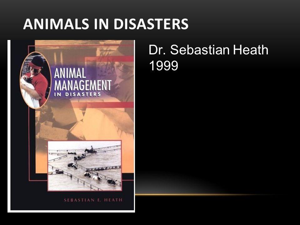 ANIMALS IN DISASTERS Dr. Sebastian Heath 1999