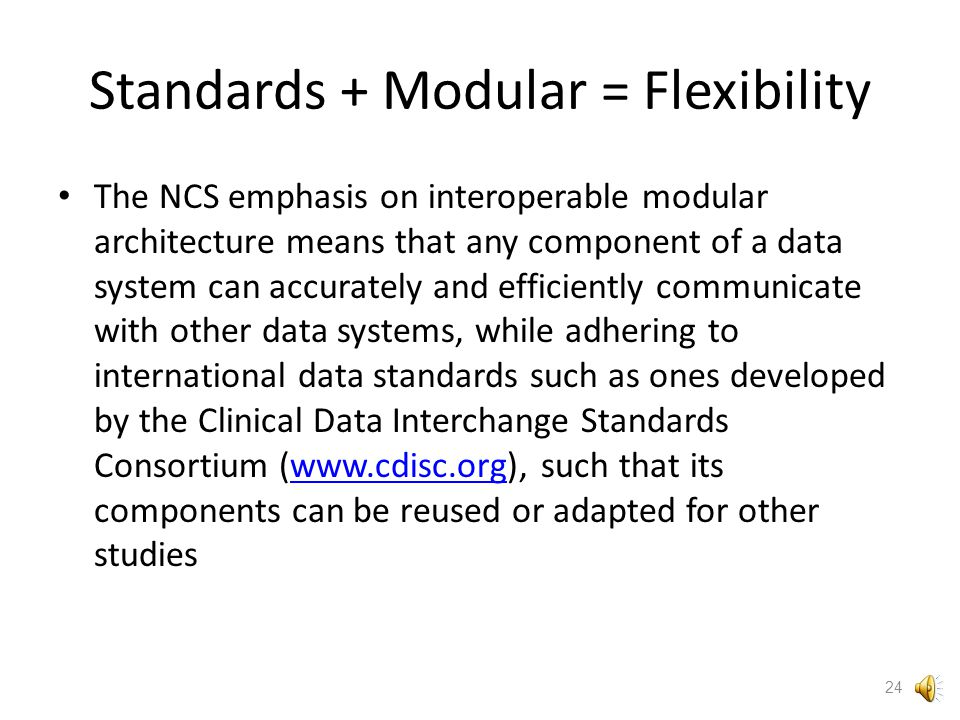 The National Children's Study informatics approach is standards-based During the Vanguard phase of the NCS, multiple informatics platforms and tools are in the field to determine the performance characteristics of each.