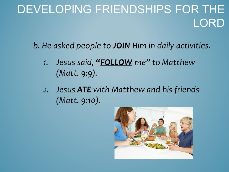 2.Jesus VALUED friendships. a. He was PATIENT.