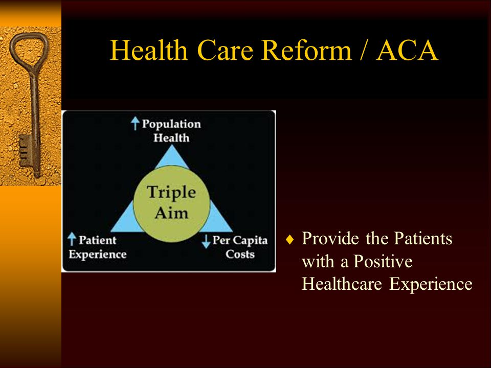 Health Care Reform / ACA  Provide the Patients with a Positive Healthcare Experience