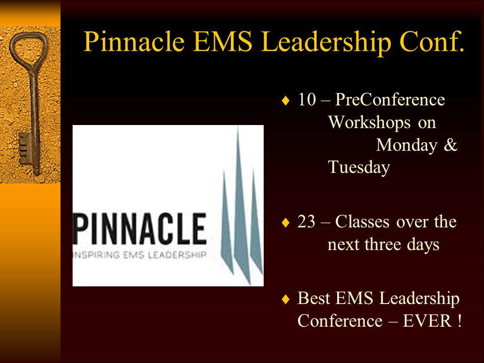 Pinnacle EMS Leadership Conf.  10 – PreConference Workshops on Monday & Tuesday  23 – Classes over the next three days  Best EMS Leadership Confere