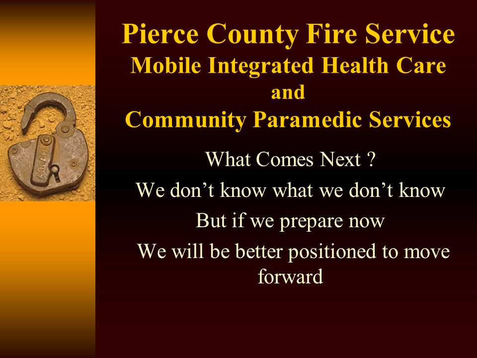 Pierce County Fire Service Mobile Integrated Health Care and Community Paramedic Services What Comes Next .