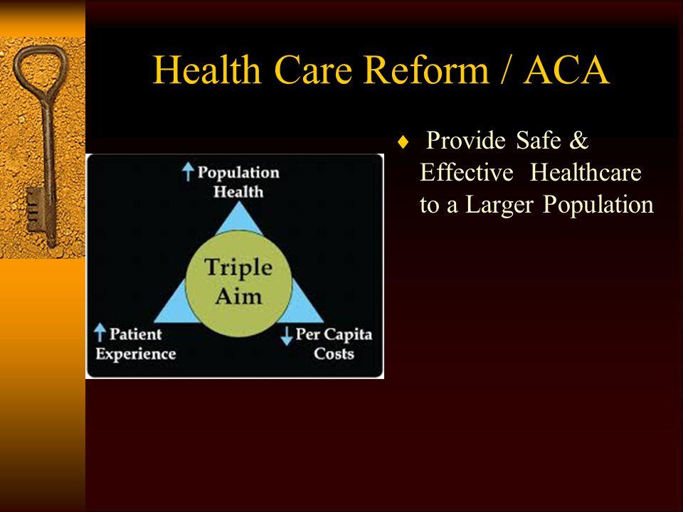 Health Care Reform / ACA  Provide Safe & Effective Healthcare to a Larger Population