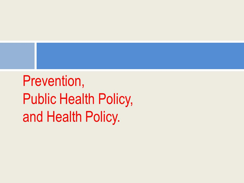 Prevention, Public Health Policy, and Health Policy.