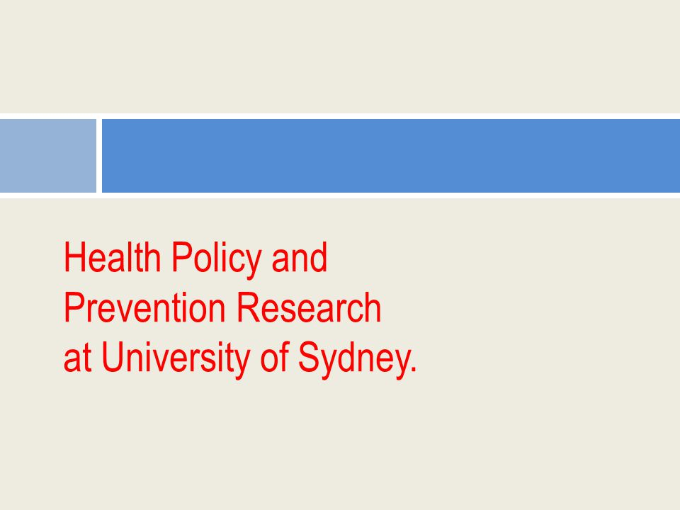 Health Policy and Prevention Research at University of Sydney.