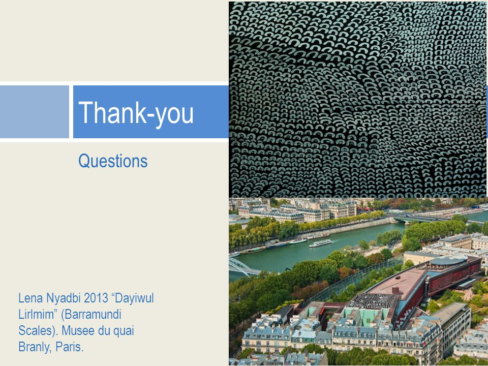 Questions Thank-you Lena Nyadbi 2013 Dayiwul Lirlmim (Barramundi Scales).