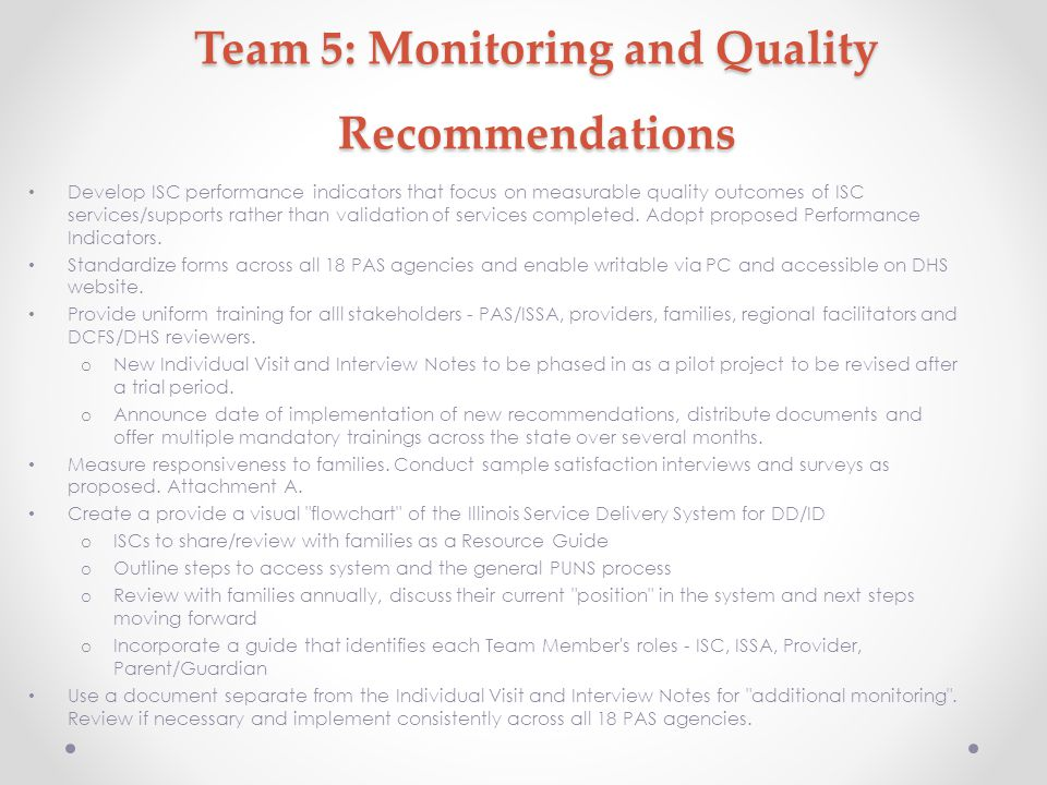 Team 5: Monitoring and Quality Recommendations Develop ISC performance indicators that focus on measurable quality outcomes of ISC services/supports rather than validation of services completed.