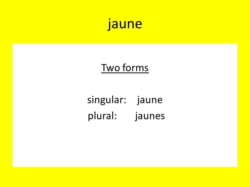 jaune Two forms singular:jaune plural:jaunes