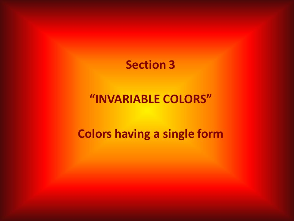 "Section 3 ""INVARIABLE COLORS"" Colors having a single form"