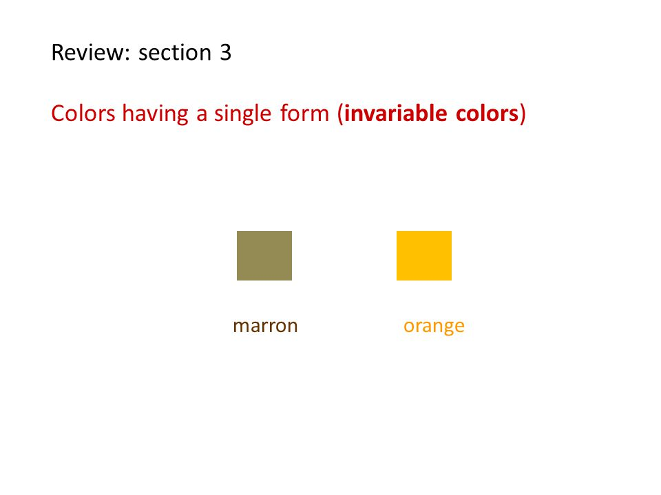 Review: section 3 Colors having a single form (invariable colors) marronorange